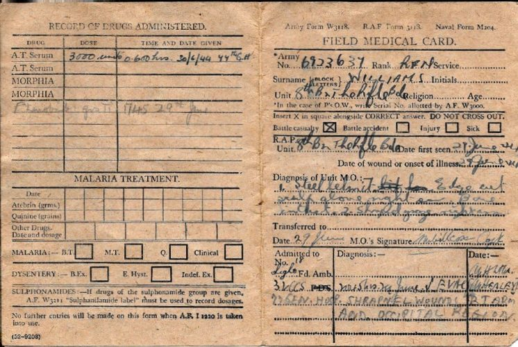"""29 June 1944, 'Field Medical Card', filled in by M.O. Capt. Willcox; diagnosis: """"1. Steel helmet edge cut scalp above right ear.  Bone intact. 2. Shrapnel graze right arm.' - Rfn. Williams collection"""